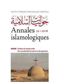 Annales islamologiques. n° 52, Chrétiens du monde arabe