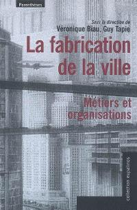 La fabrication de la ville, métiers et organisations