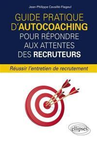 Guide pratique d'autocoaching pour répondre aux attentes des recruteurs