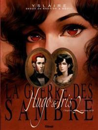 La guerre des Sambre, Hugo & Iris. Volume 2, La passion selon Iris : automne 1830