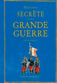 Histoire secrète de la Grande Guerre