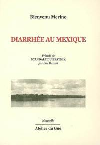 Diarrhée au Mexique. Précédé de Scandale du beatnik