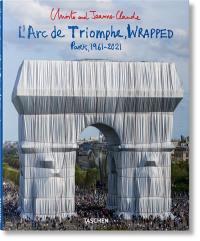 Christo and Jeanne-Claude : l'Arc de triomphe, wrapped : Paris, 1961-2021