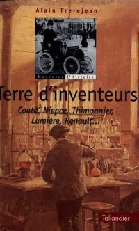 Terre d'inventeurs. Vol. 1. Conté, Niepce, Thimonnier, Lumière, Renault...