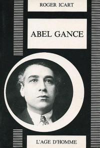 Abel Gance ou le Prométhée foudroyé