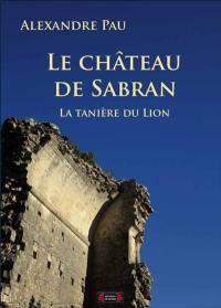 Le château de Sabran, la tanière du lion...