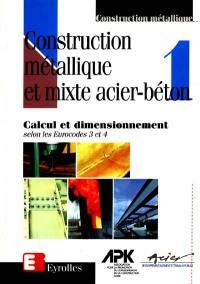 Construction métallique et mixte acier-béton. Volume 1, Calcul et dimensionnement selon les Eurocodes 3 et 4