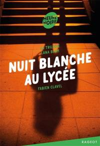 La trilogie Lana Blum. Volume 2, Nuit blanche au lycée
