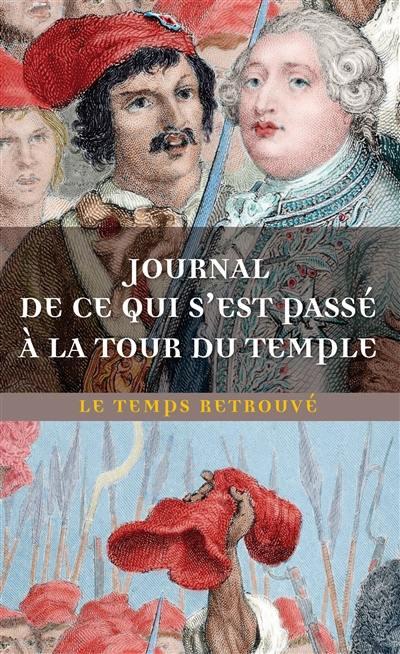 Journal de ce qui s'est passé à la tour du Temple. Suivi de Dernières heures de Louis XVI. Suivi de Mémoire