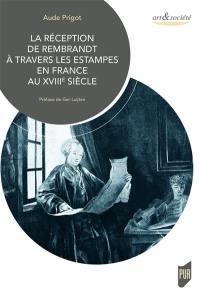 La réception de Rembrandt à travers les estampes en France au XVIIIe siècle