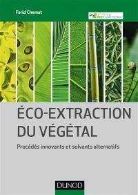 Eco-extraction du végétal