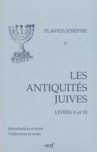 Les Antiquités juives. Vol. 5. Livres X et XI