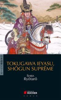 Tokugawa Ieyasu, shôgun suprême