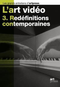 L'art vidéo. Volume 3, Redéfinitions contemporaines
