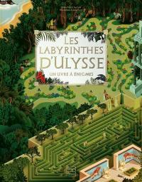 Les labyrinthes d'Ulysse : un livre à énigmes