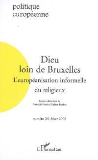 Politique européenne. n° 24, Dieu loin de Bruxelles