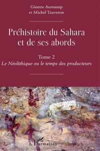 Préhistoire du Sahara et de ses abords. Volume 2, Le néolithique ou Le temps des producteurs