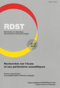 RDST : recherches en didactique des sciences et des technologies. n° 13, Recherches sur l'école et ses partenaires scientifiques