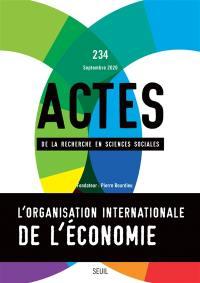 Actes de la recherche en sciences sociales. n° 234, L'organisation internationale de l'économie