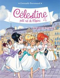 Célestine, petit rat de l'Opéra. Volume 9, La gloire de l'Opéra