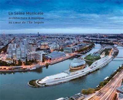 La Seine musicale : architecture & musique au coeur de l'île Seguin
