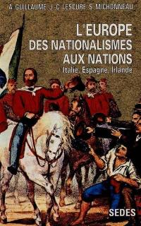 L'Europe des nationalismes aux nations. Volume 1, Espagne, Irlande, Italie