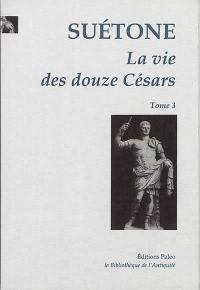 La vie des douze Césars. Volume 3, Galba, Othon, Vitellius, Vespasien, Titus, Domitien