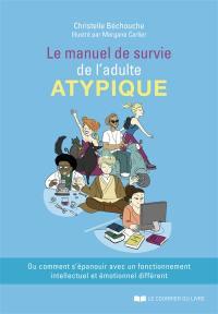 Le manuel de survie de l'adulte atypique ou Comment s'épanouir avec un fonctionnement intellectuel et émotionnel différent