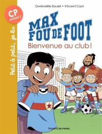 Max fou de foot. Volume 7, Bienvenue au club !