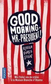 Good morning, Mr. President !