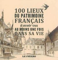 100 lieux du patrimoine français à avoir vus au moins une fois dans sa vie