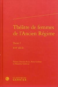 Théâtre de femmes de l'Ancien Régime. Volume 1, XVIe siècle