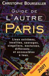 Guide de l'autre Paris 2001 : lieux extrêmes, insolites, sauvages, singuliers, nocturnes, différents et accessibles à tous