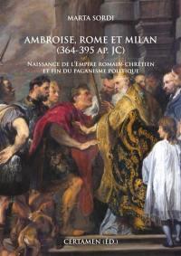 Ambroise, Rome et Milan, 364-395 apr. J.-C.