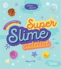 Super slime addict