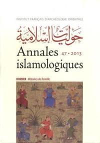 Annales islamologiques. n° 47, Histoires de famille