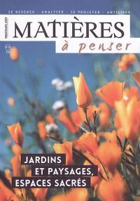 Matières à penser. n° 13, Jardins et paysages, espaces sacrés