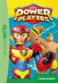 Power Players. Vol. 5. L'arme secrète