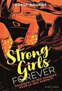 Strong girls forever. Volume 2, Pourquoi ne pas craquer sur le mec parfait ?