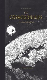 Les cosmogoniales : un chant de Silène : ouranogonie, astrogonie, héliogonie, géogonie, zoogonie, thériogonie