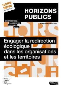 Horizons publics, hors-série, Engager la redirection écologique dans les organisations et les territoires