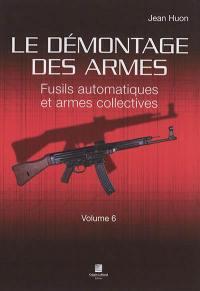 Le démontage des armes. Volume 6, Fusils automatiques et armes collectives