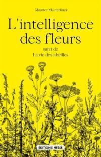 L'intelligence des fleurs; Suivi de La vie des abeilles