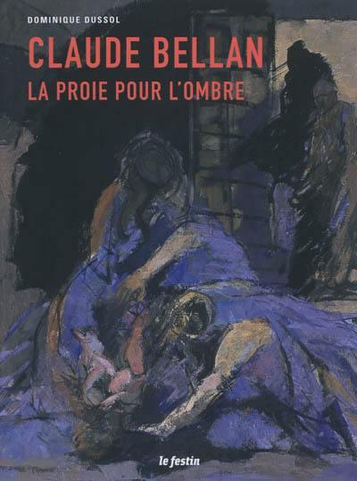 Claude Bellan : la proie pour l'ombre : exposition, Vieille église Saint-Vincent, Mérignac, 28 avril-10 juin 2012