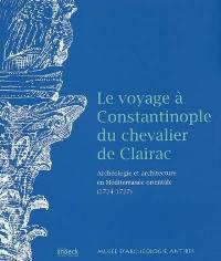 Le voyage à Constantinople du chevalier de Clairac