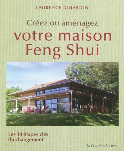 Créez ou aménagez votre maison feng shui