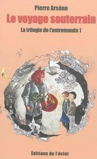 La trilogie de l'entremonde. Volume 1, Le voyage souterrain