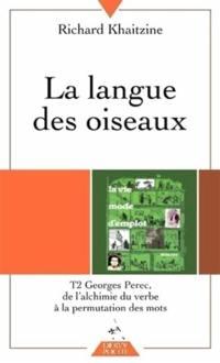 La langue des oiseaux. Volume 2, De l'alchimie du verbe à la permutation des mots