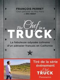 The chef in a truck : la fabuleuse odyssée culinaire d'un pâtissier français en Californie