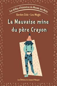 Les drôles d'histoires du monde des mots. Volume 1, La mauvaise mine du père Crayon